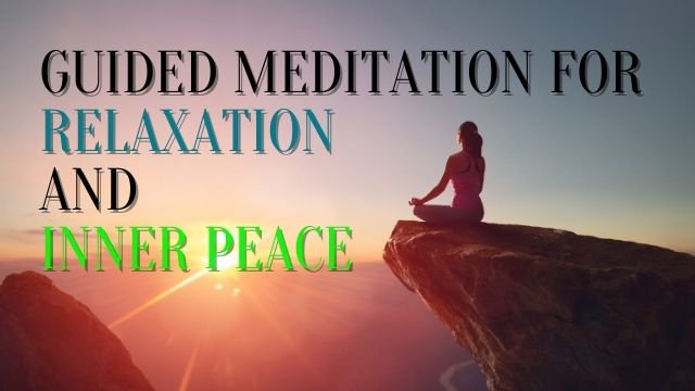 Guided Meditation For Relaxation And Inner Peace